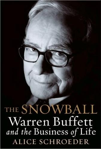 The Snowball Warren Buffett and the Business of Life by Alice Schroeder