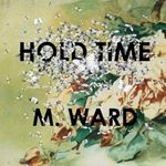 M Ward - Hold Time